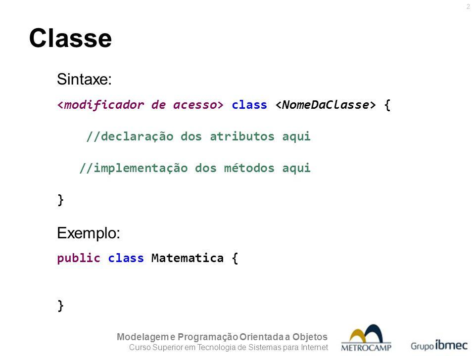 Modelagem e Programação Orientada a Objetos Curso Superior em Tecnologia de Sistemas para Internet 2 Classe Sintaxe: class { //declaração dos atributo