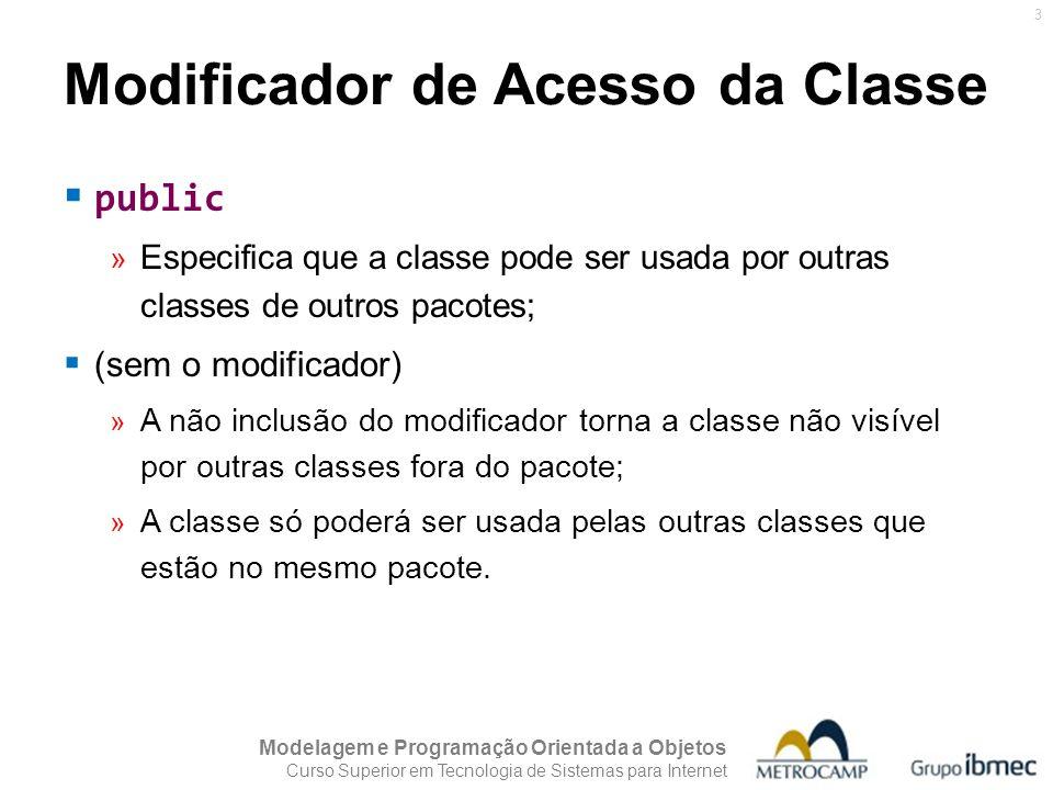 Modelagem e Programação Orientada a Objetos Curso Superior em Tecnologia de Sistemas para Internet 3 public » Especifica que a classe pode ser usada p