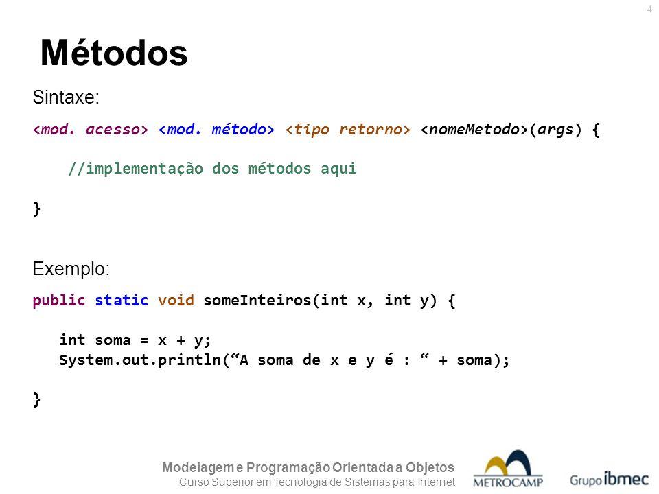 Modelagem e Programação Orientada a Objetos Curso Superior em Tecnologia de Sistemas para Internet 4 Métodos Sintaxe: (args) { //implementação dos mét