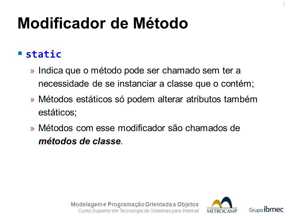 Modelagem e Programação Orientada a Objetos Curso Superior em Tecnologia de Sistemas para Internet 6 static » Indica que o método pode ser chamado sem