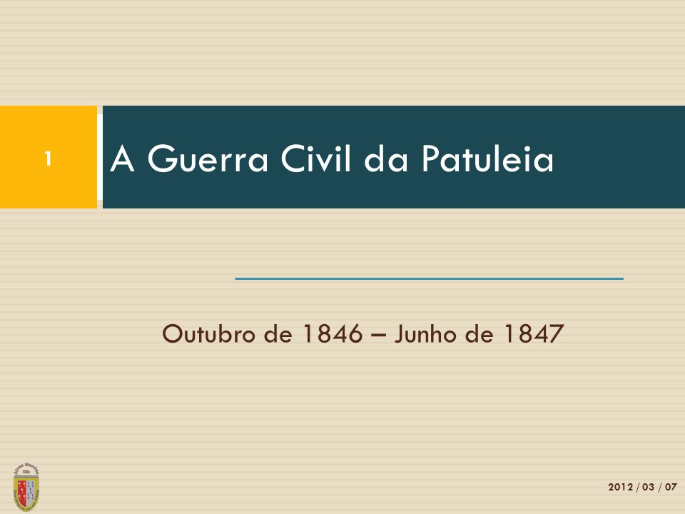 Outubro de 1846 – Junho de 1847 A Guerra Civil da Patuleia 1 2012 / 03 / 07
