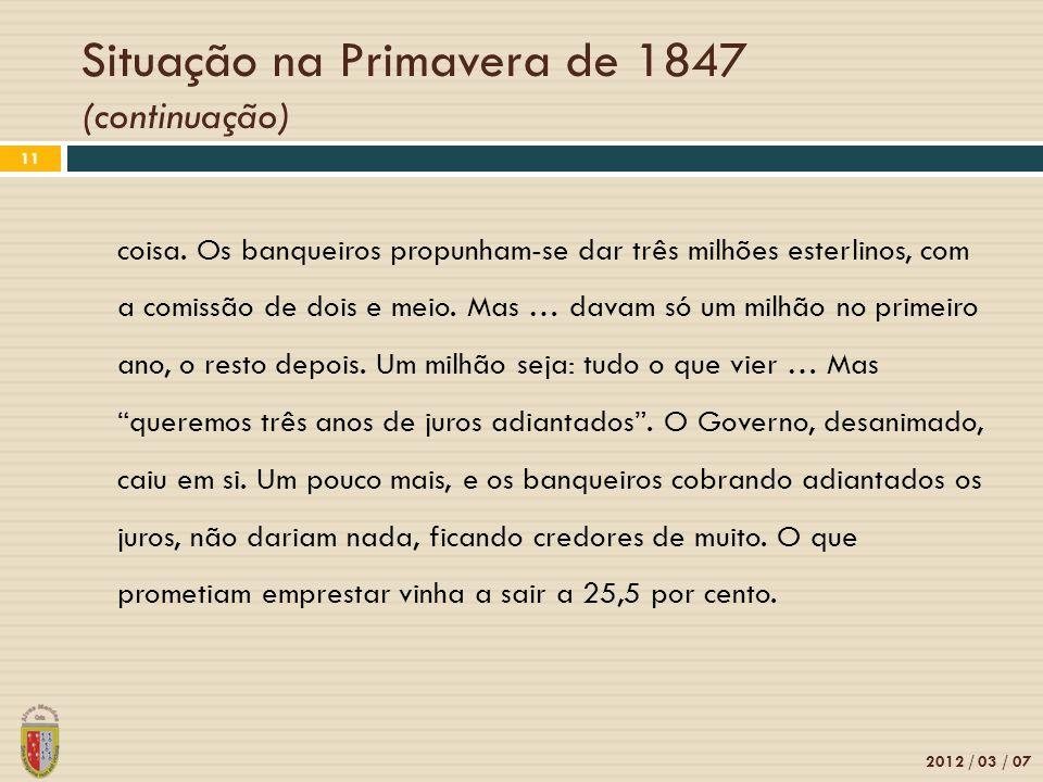 Situação na Primavera de 1847 (continuação) 2012 / 03 / 07 11 coisa. Os banqueiros propunham-se dar três milhões esterlinos, com a comissão de dois e