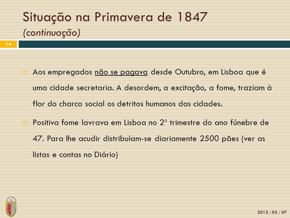 Situação na Primavera de 1847 (continuação) 2012 / 03 / 07 14 Aos empregados não se pagava desde Outubro, em Lisboa que é uma cidade secretaria. A des