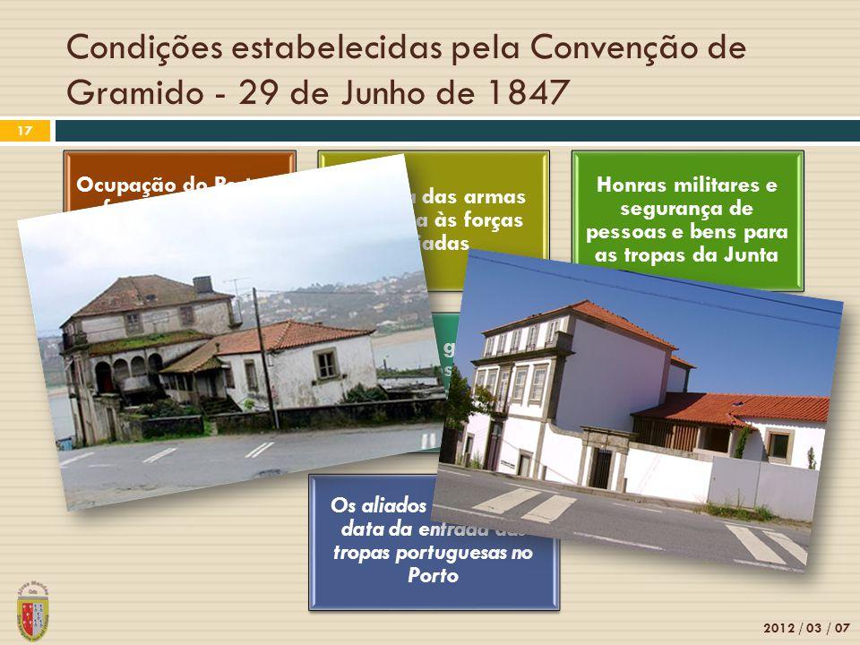 Condições estabelecidas pela Convenção de Gramido - 29 de Junho de 1847 2012 / 03 / 07 17 Ocupação do Porto e fortes das duas margens por tropas espan