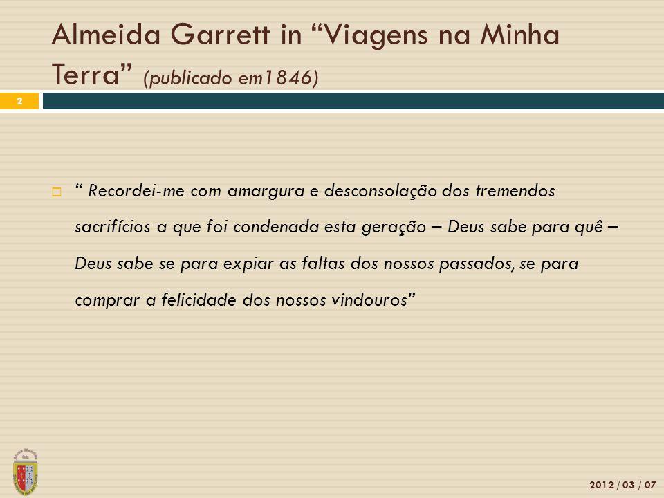 Almeida Garrett in Viagens na Minha Terra (publicado em1846) 2012 / 03 / 07 2 Recordei-me com amargura e desconsolação dos tremendos sacrifícios a que