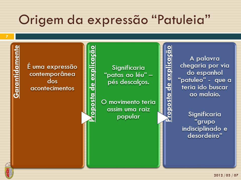 Origem da expressão Patuleia 2012 / 03 / 07 7 Garantidamente É uma expressão contemporânea dos acontecimentos Proposta de explicação Significaria pata