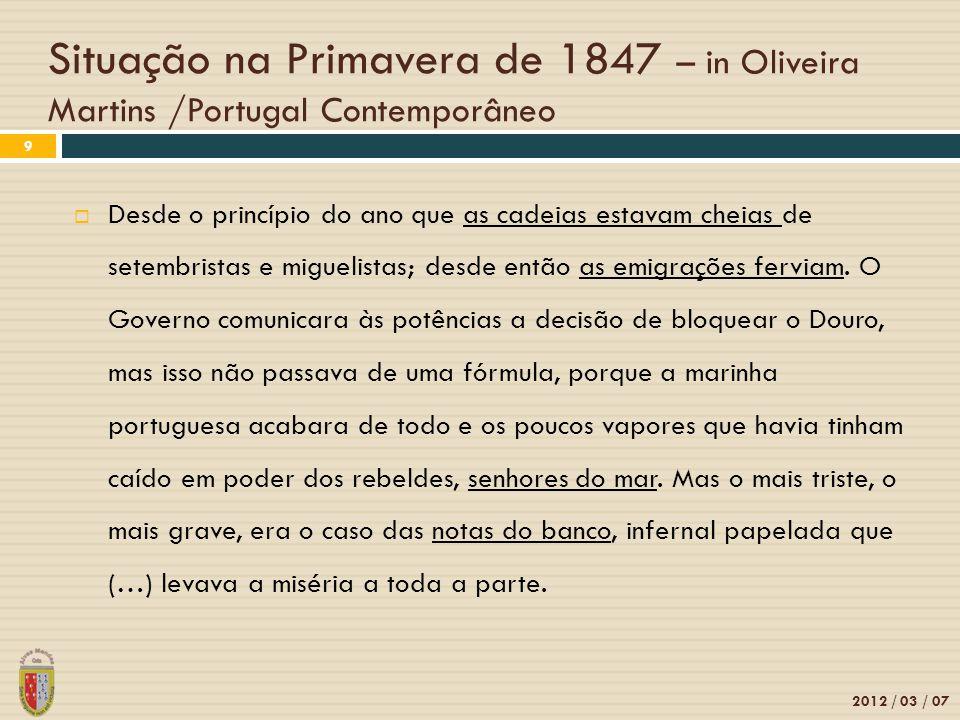 Situação na Primavera de 1847 – in Oliveira Martins /Portugal Contemporâneo 2012 / 03 / 07 9 Desde o princípio do ano que as cadeias estavam cheias de