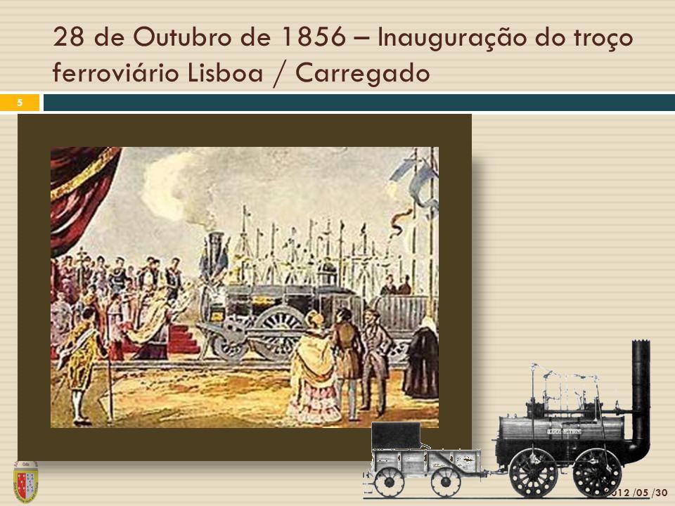 28 de Outubro de 1856 – Inauguração do troço ferroviário Lisboa / Carregado 2012 /05 /30 5