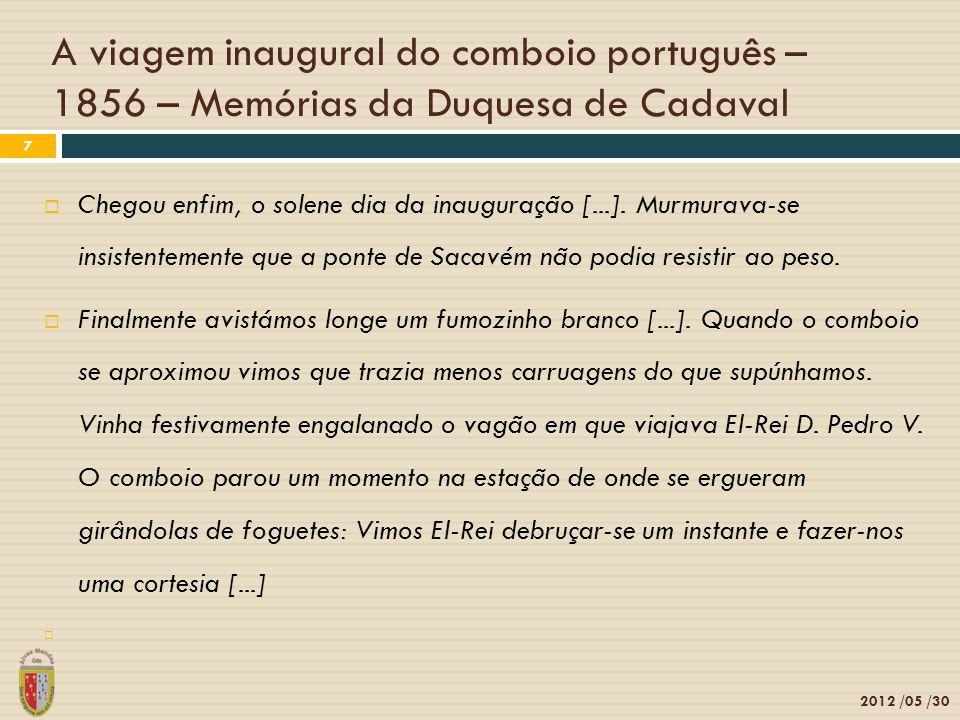 A viagem inaugural do comboio português – 1856 – Memórias da Duquesa de Cadaval 2012 /05 /30 7 Chegou enfim, o solene dia da inauguração [...].
