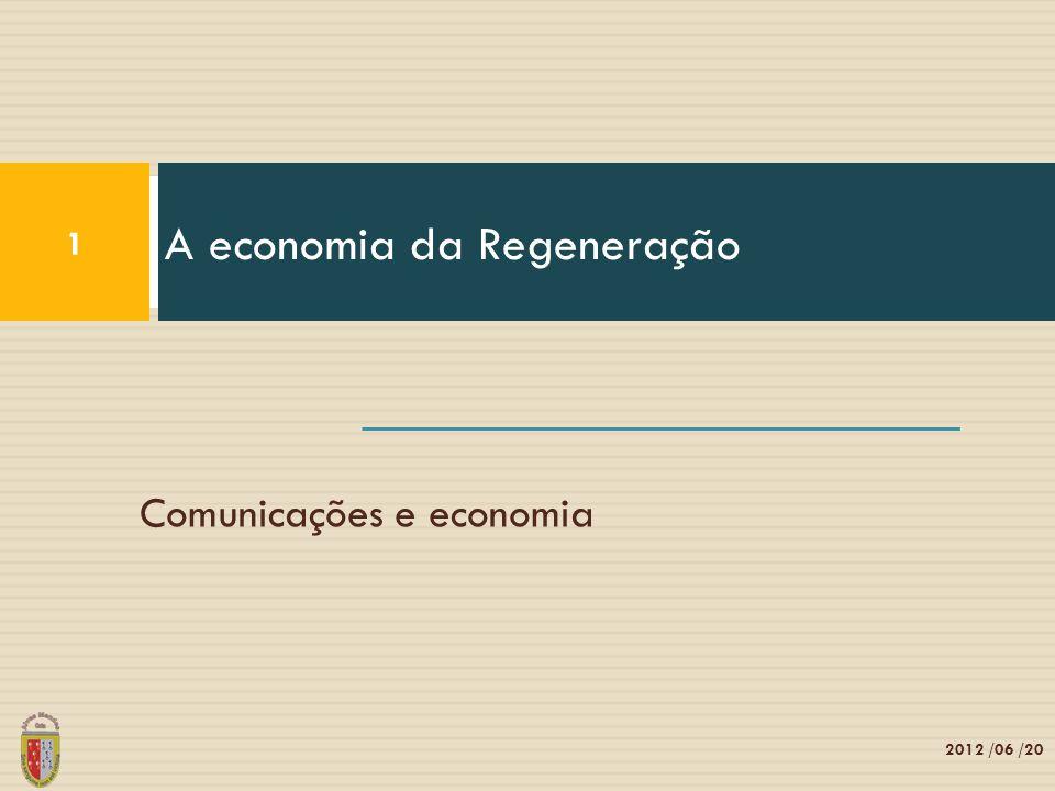 Comunicações e economia A economia da Regeneração 1 2012 /06 /20