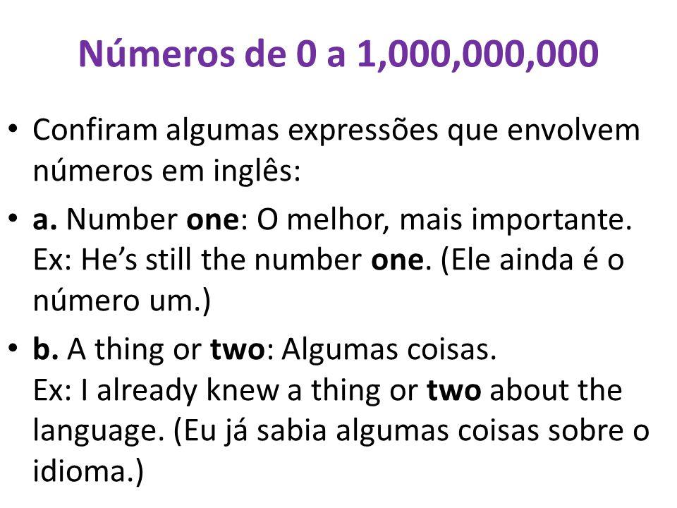 Números de 0 a 1,000,000,000 Confiram algumas expressões que envolvem números em inglês: a. Number one: O melhor, mais importante. Ex: Hes still the n