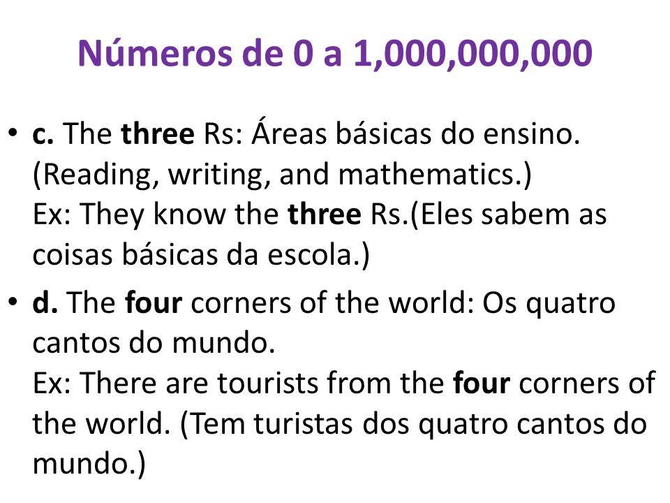 Números de 0 a 1,000,000,000 e.Not last five minutes: Não dura cinco minutos.