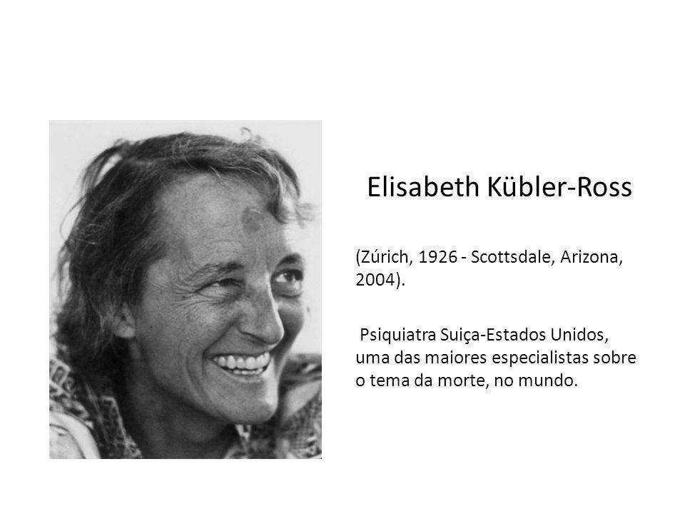 Elisabeth Kübler-Ross (Zúrich, 1926 - Scottsdale, Arizona, 2004). Psiquiatra Suiça-Estados Unidos, uma das maiores especialistas sobre o tema da morte