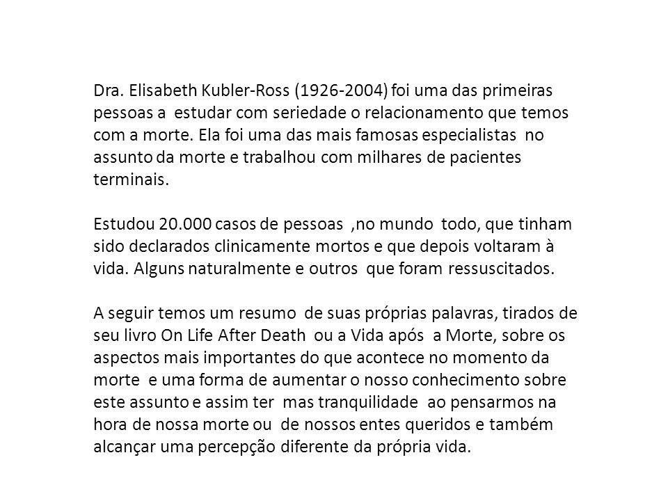 Dra. Elisabeth Kubler-Ross (1926-2004) foi uma das primeiras pessoas a estudar com seriedade o relacionamento que temos com a morte. Ela foi uma das m
