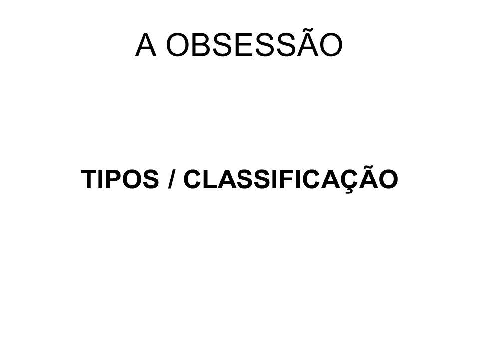 A OBSESSÃO TIPOS / CLASSIFICAÇÃO