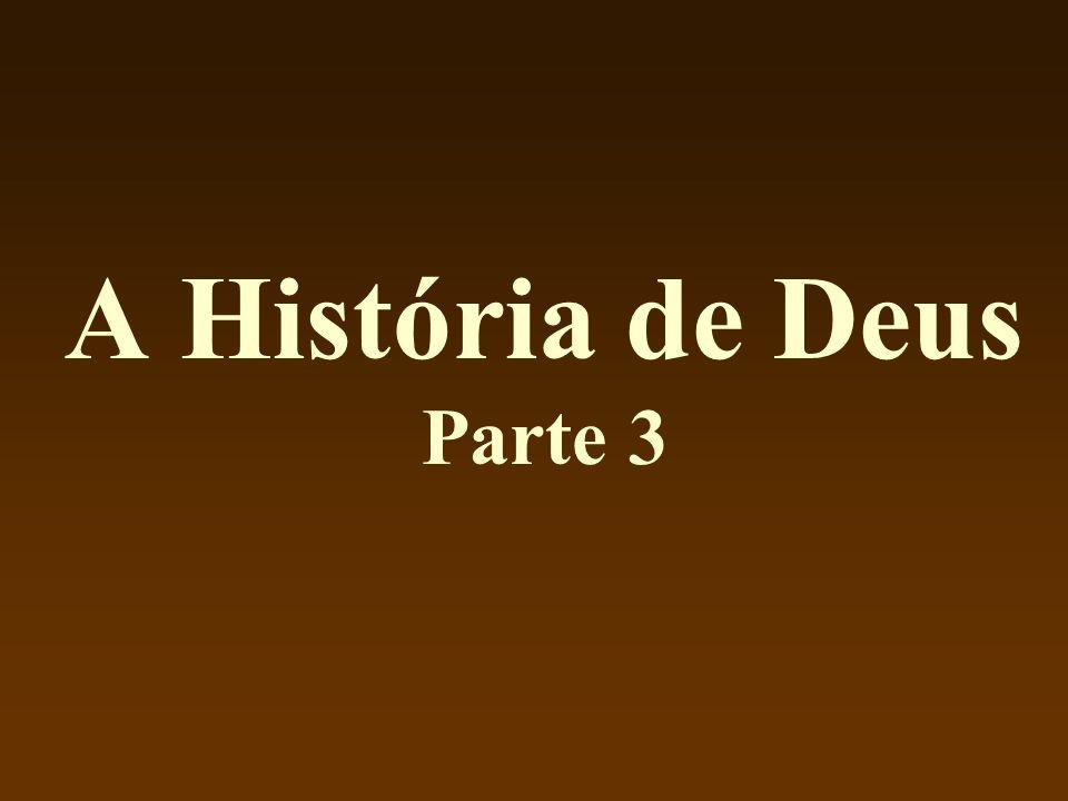 A História de Deus Parte 3