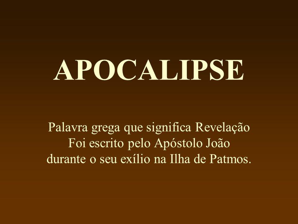 APOCALIPSE Palavra grega que significa Revelação Foi escrito pelo Apóstolo João durante o seu exílio na Ilha de Patmos.