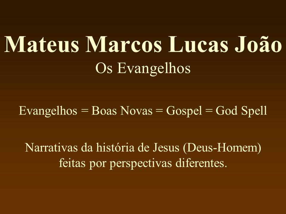 Mateus Marcos Lucas João Os Evangelhos Evangelhos = Boas Novas = Gospel = God Spell Narrativas da história de Jesus (Deus-Homem) feitas por perspectiv