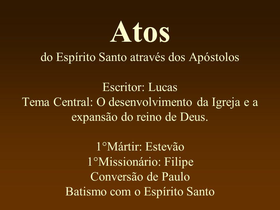 Atos do Espírito Santo através dos Apóstolos Escritor: Lucas Tema Central: O desenvolvimento da Igreja e a expansão do reino de Deus. 1°Mártir: Estevã