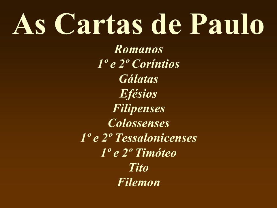 As Cartas de Paulo Romanos 1º e 2º Coríntios Gálatas Efésios Filipenses Colossenses 1º e 2º Tessalonicenses 1º e 2º Timóteo Tito Filemon