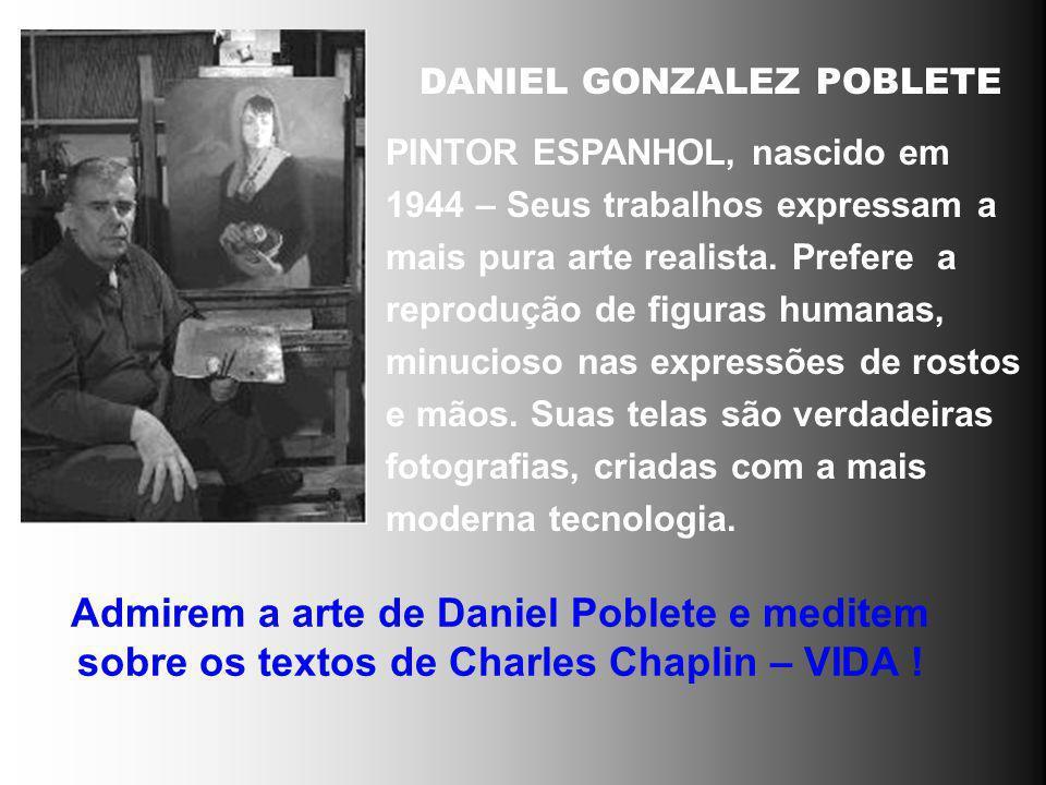 SÉRIE ARTE/REFLEXÃO Obras de Arte, meditação sobre textos reflexivos A ARTE DE daniel POBLETE TEXTOS: Charles Chaplin - VIDA