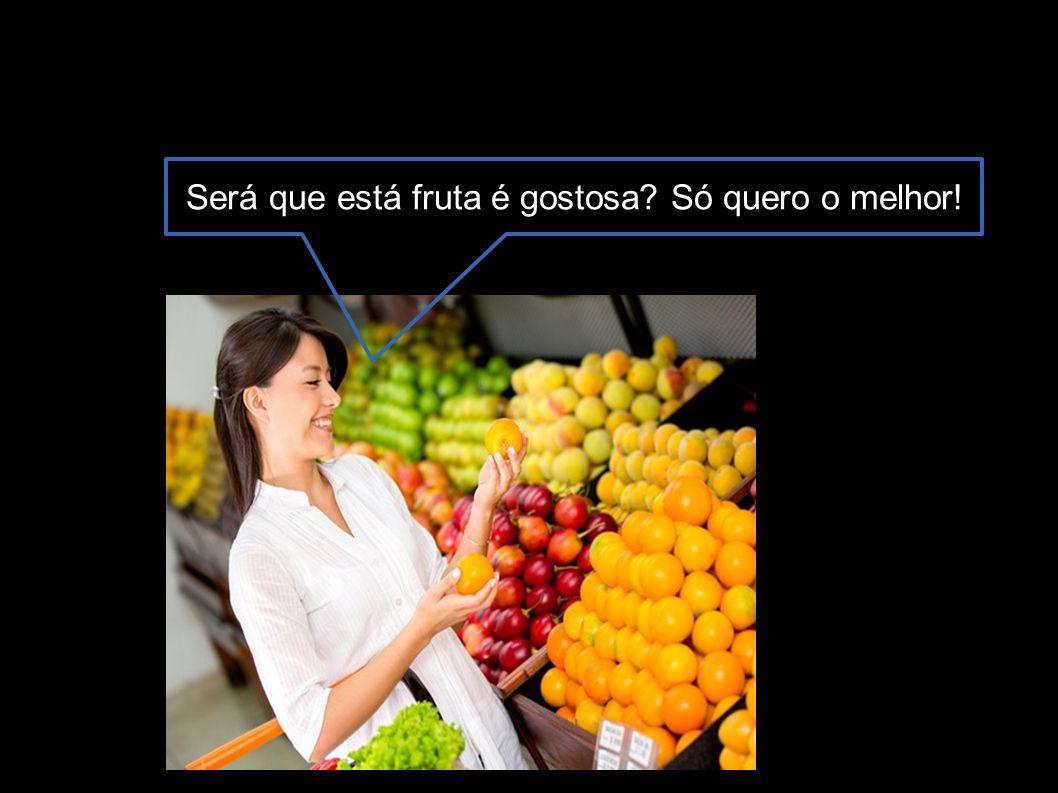 Será que está fruta é gostosa? Só quero o melhor!
