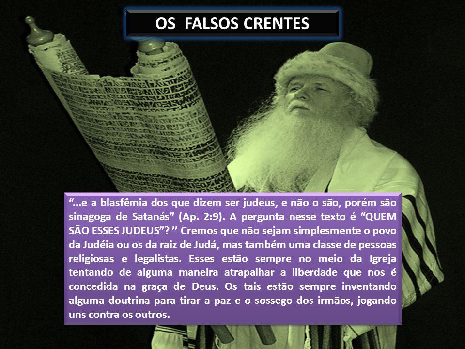 OS FALSOS CRENTES...e a blasfêmia dos que dizem ser judeus, e não o são, porém são sinagoga de Satanás (Ap. 2:9). A pergunta nesse texto é QUEM SÃO ES