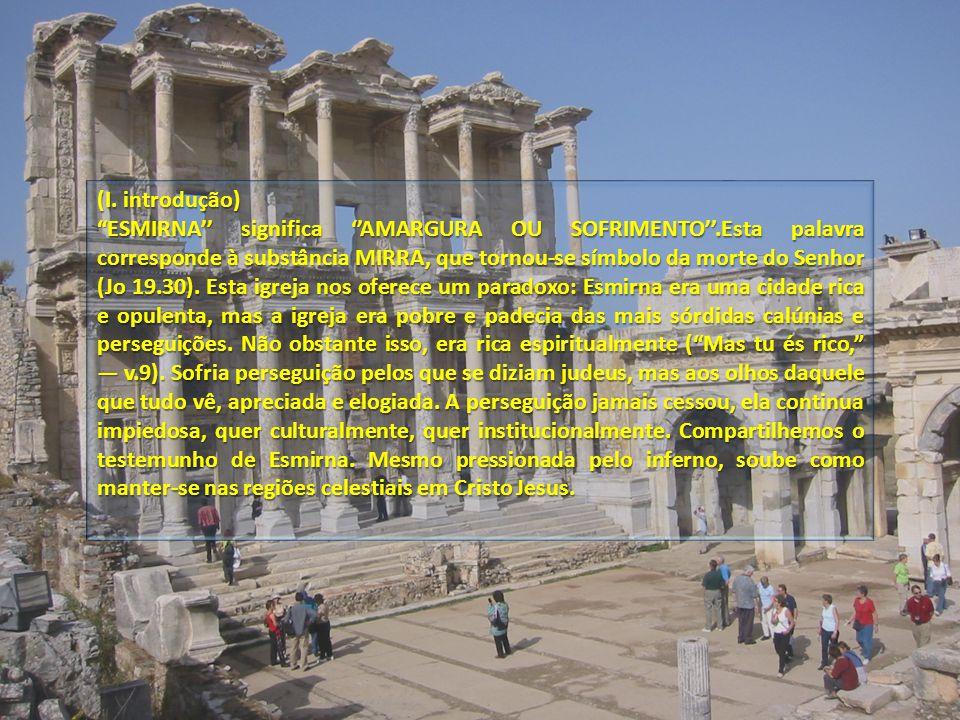 (I. introdução) ESMIRNA significa AMARGURA OU SOFRIMENTO.Esta palavra corresponde à substância MIRRA, que tornou-se símbolo da morte do Senhor (Jo 19.