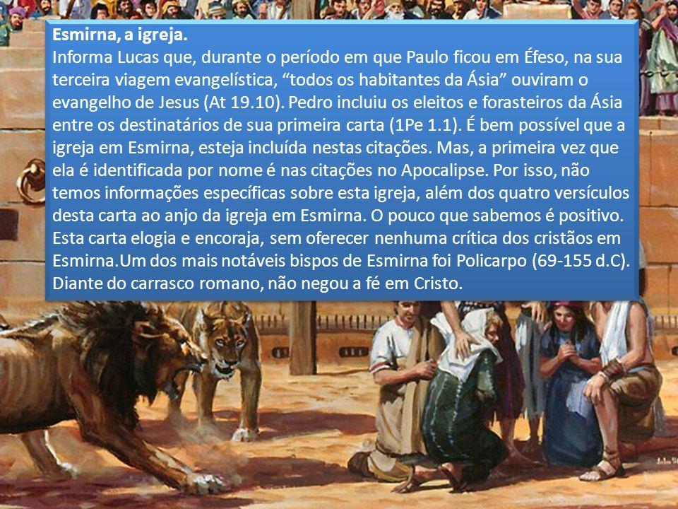 Esmirna, a igreja. Informa Lucas que, durante o período em que Paulo ficou em Éfeso, na sua terceira viagem evangelística, todos os habitantes da Ásia