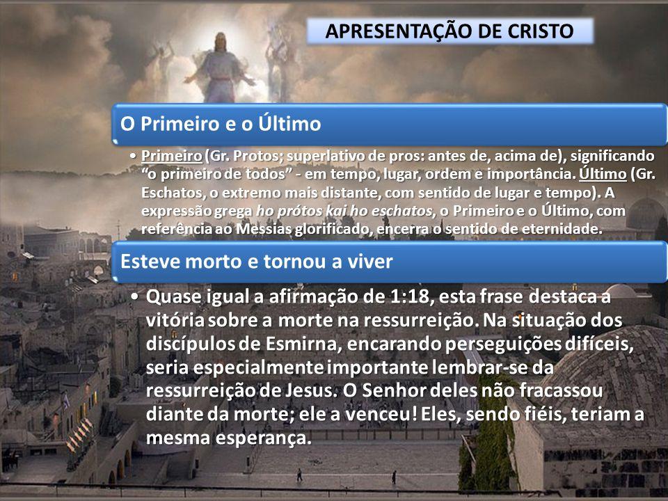 APRESENTAÇÃO DE CRISTO O Primeiro e o Último Primeiro (Gr. Protos; superlativo de pros: antes de, acima de), significando o primeiro de todos - em tem