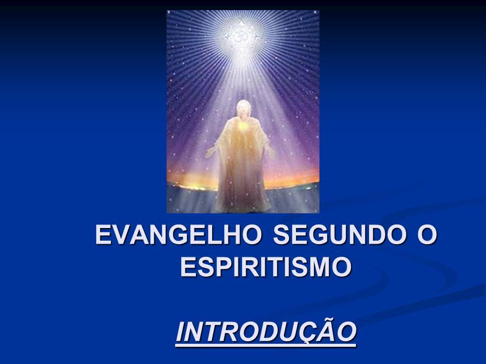 EVANGELHO SEGUNDO O ESPIRITISMO INTRODUÇÃO