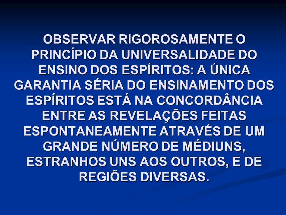 OBSERVAR RIGOROSAMENTE O PRINCÍPIO DA UNIVERSALIDADE DO ENSINO DOS ESPÍRITOS: A ÚNICA GARANTIA SÉRIA DO ENSINAMENTO DOS ESPÍRITOS ESTÁ NA CONCORDÂNCIA
