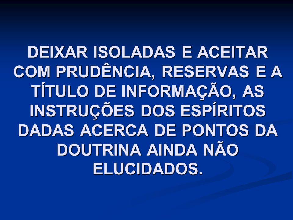 DEIXAR ISOLADAS E ACEITAR COM PRUDÊNCIA, RESERVAS E A TÍTULO DE INFORMAÇÃO, AS INSTRUÇÕES DOS ESPÍRITOS DADAS ACERCA DE PONTOS DA DOUTRINA AINDA NÃO E