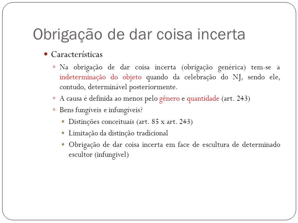 Obrigação de dar coisa incerta Características Na obrigação de dar coisa incerta (obrigação genérica) tem-se a indeterminação do objeto quando da cele
