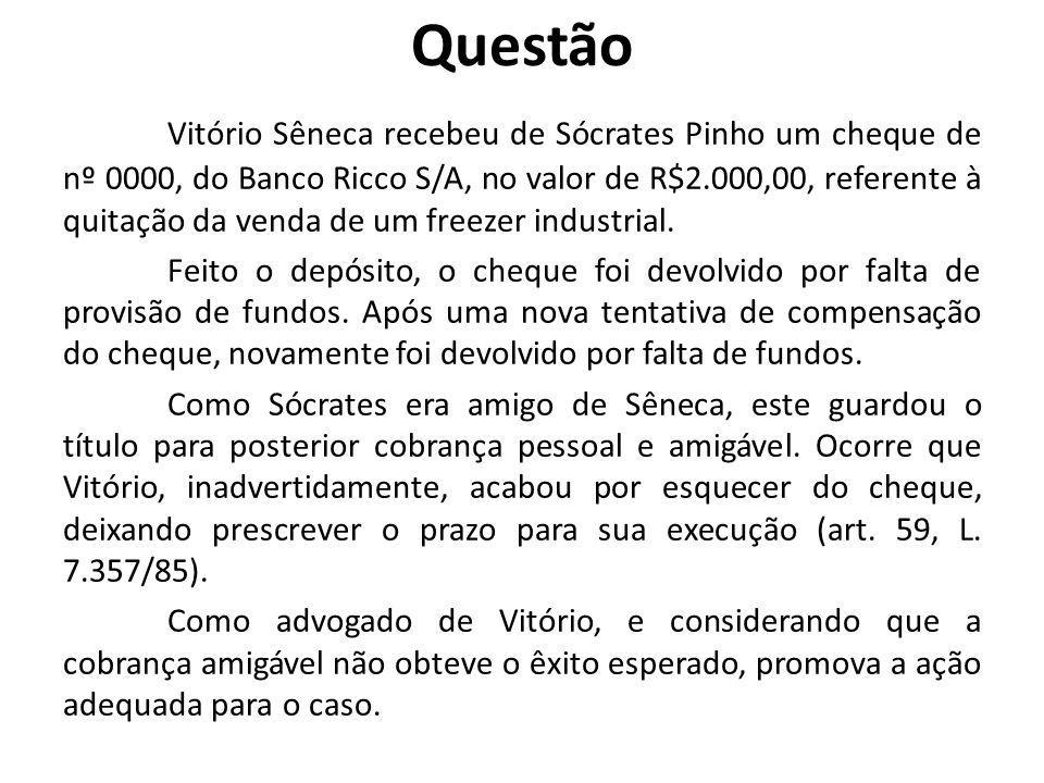 Questão Vitório Sêneca recebeu de Sócrates Pinho um cheque de nº 0000, do Banco Ricco S/A, no valor de R$2.000,00, referente à quitação da venda de um