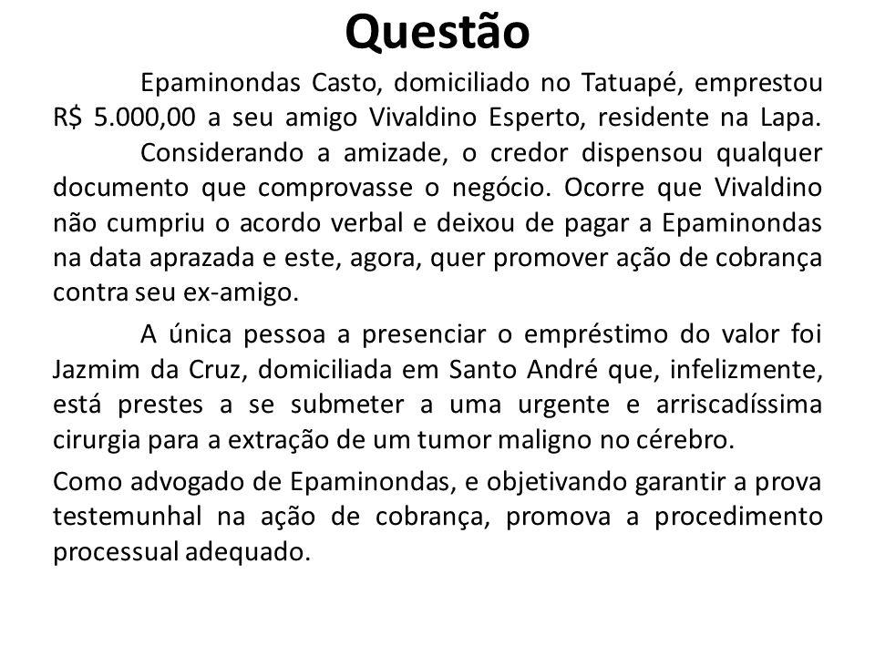 Questão Epaminondas Casto, domiciliado no Tatuapé, emprestou R$ 5.000,00 a seu amigo Vivaldino Esperto, residente na Lapa.