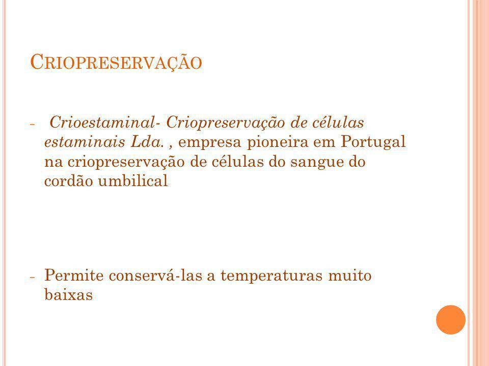 C RIOPRESERVAÇÃO Crioestaminal- Criopreservação de células estaminais Lda., empresa pioneira em Portugal na criopreservação de células do sangue do co