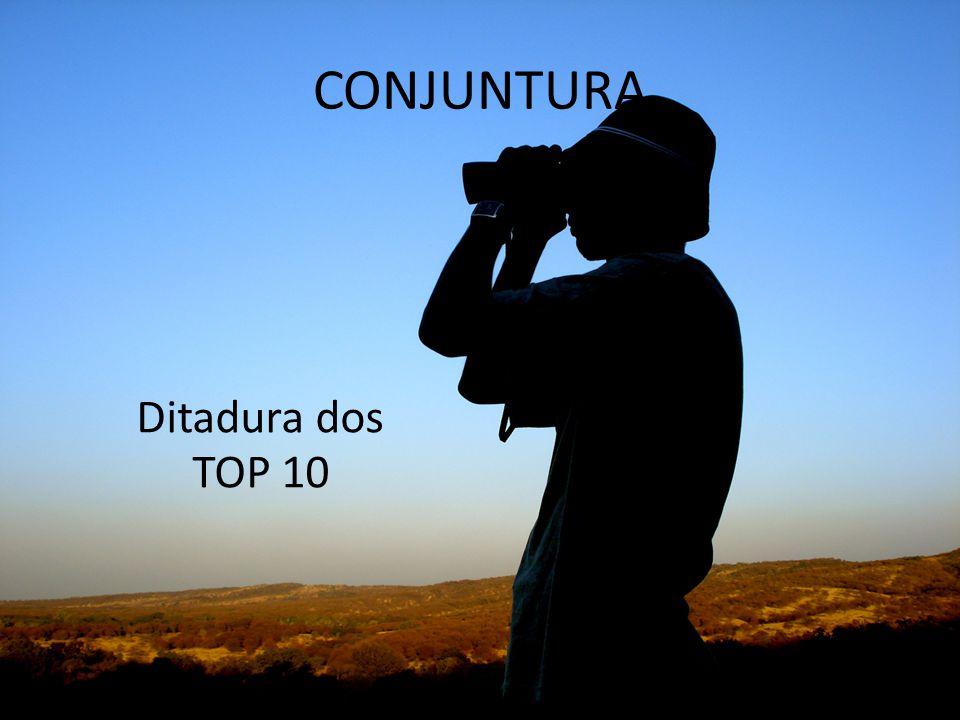 Ditadura dos TOP 10 CONJUNTURA