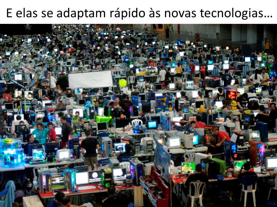 E elas se adaptam rápido às novas tecnologias…