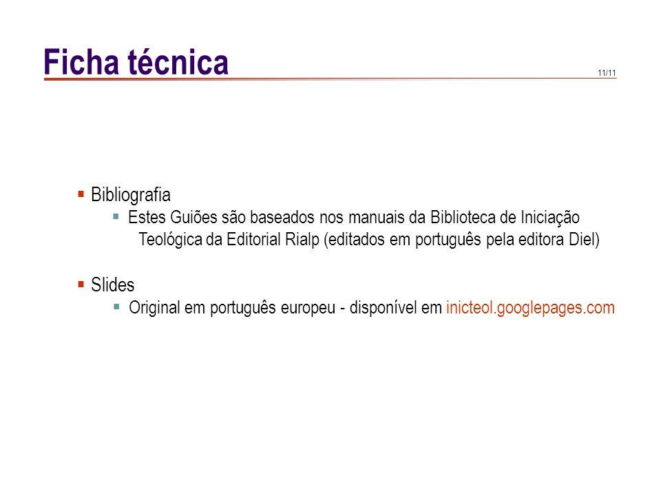 11/11 Ficha técnica Bibliografia Estes Guiões são baseados nos manuais da Biblioteca de Iniciação Teológica da Editorial Rialp (editados em português