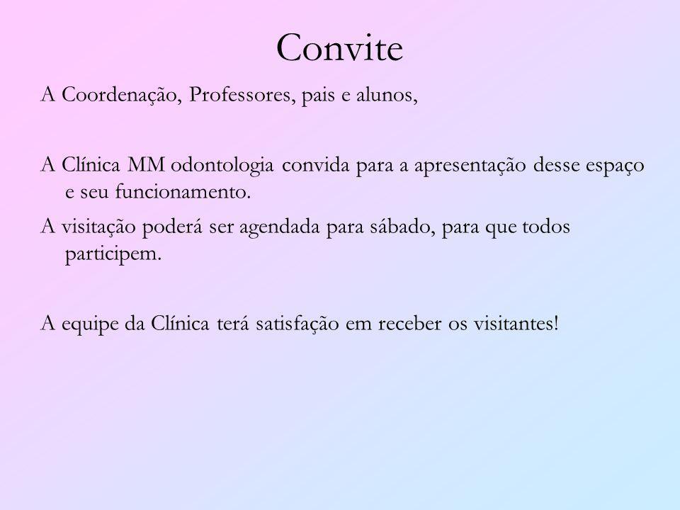 Convite A Coordenação, Professores, pais e alunos, A Clínica MM odontologia convida para a apresentação desse espaço e seu funcionamento. A visitação