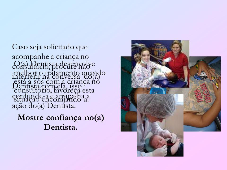 O(a) Dentista desenvolve melhor o tratamento quando está à sós com a criança no consultório, favoreça esta situação encorajando-a. Mostre confiança no