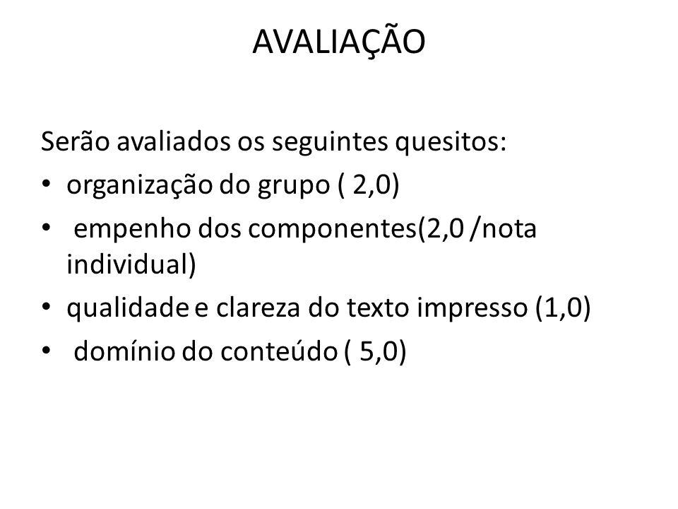 AVALIAÇÃO Serão avaliados os seguintes quesitos: organização do grupo ( 2,0) empenho dos componentes(2,0 /nota individual) qualidade e clareza do text