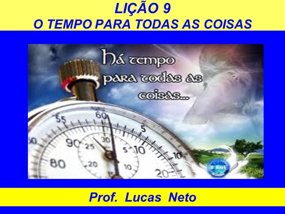LIÇÃO 9 O TEMPO PARA TODAS AS COISAS Prof. Lucas Neto