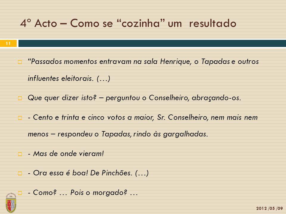 4º Acto – Como se cozinha um resultado 2012 /05 /09 11 Passados momentos entravam na sala Henrique, o Tapadas e outros influentes eleitorais.