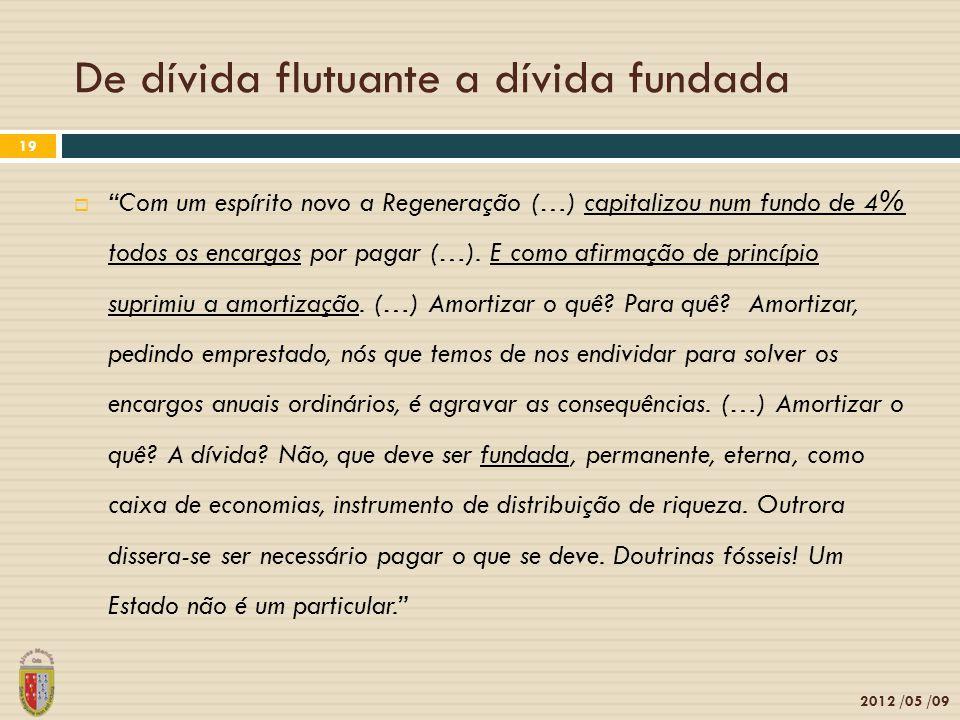 2012 /05 /09 19 Com um espírito novo a Regeneração (…) capitalizou num fundo de 4% todos os encargos por pagar (…). E como afirmação de princípio supr