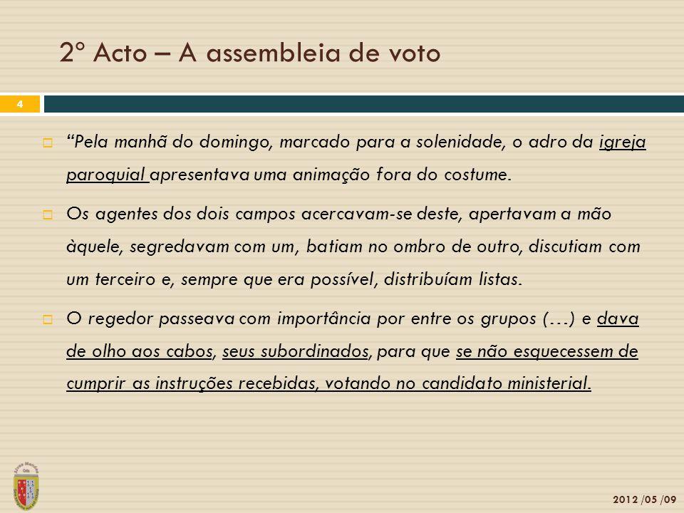 2º Acto – A assembleia de voto 2012 /05 /09 4 Pela manhã do domingo, marcado para a solenidade, o adro da igreja paroquial apresentava uma animação fora do costume.