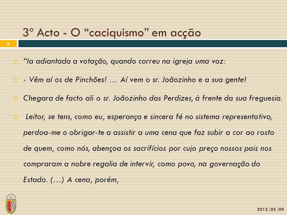2012 /05 /09 6 Ia adiantada a votação, quando correu na igreja uma voz: - Vêm aí os de Pinchões! … Aí vem o sr. Joãozinho e a sua gente! Chegara de fa