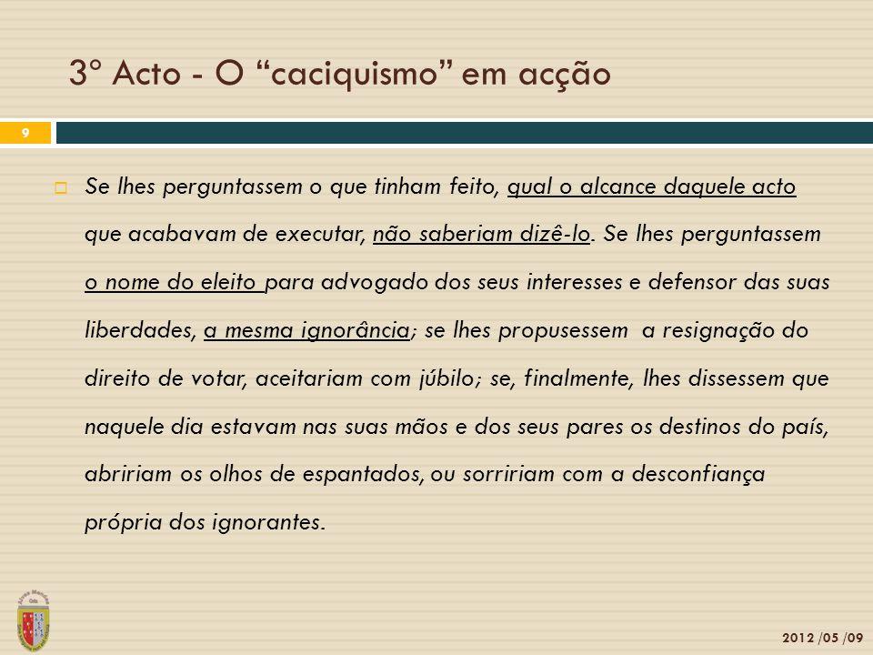 3º Acto - O caciquismo em acção 2012 /05 /09 10 Quando disseram ao sr.