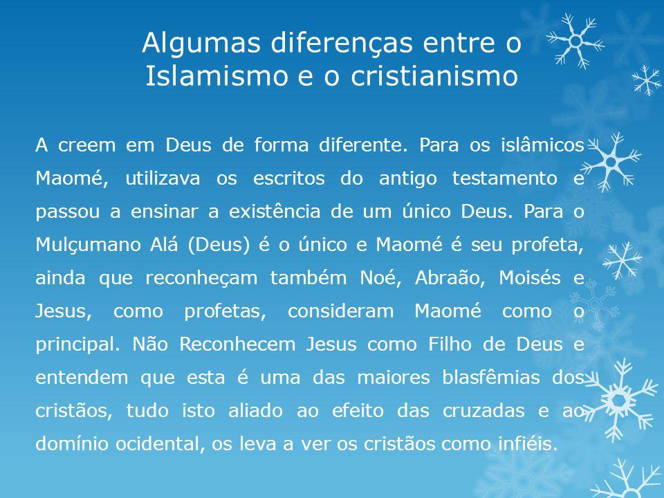 Algumas diferenças entre o Islamismo e o cristianismo A creem em Deus de forma diferente.